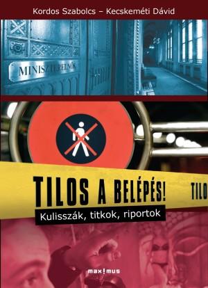 Tilos-a-belepes-Kulisszak-titkok-riportok_Kordos-Szabolcs_Kecskemeti-David